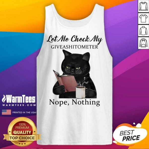 Black Cat Let Me Check My Giveashitometer Nope Nothing Tank Top