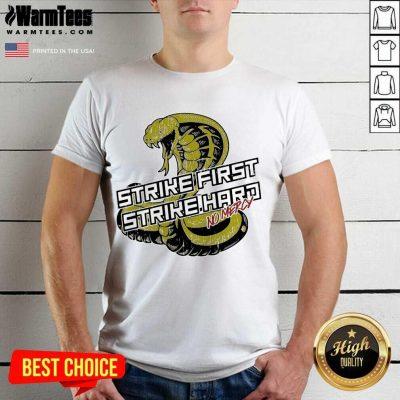 Cobra Kai Strike First Strike Hard No Mercy Shirt