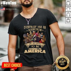 Everybody Has An Addiction Mine Just Happens To Be Coming To America V-neck - Design By Warmtees.com