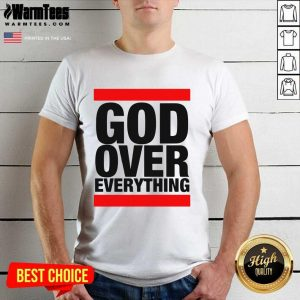 God Over Everything Shirt - Design By Warmtees.com