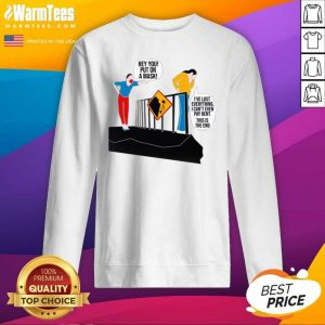 Hey You Put On A Mask I've Lost Everything I Can't Even Pay Rent This Is The End SweatShirt - Design By Warmtees.com