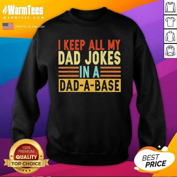 I Keep All My Dad Jokes In A Dad-a-base SweatShirt