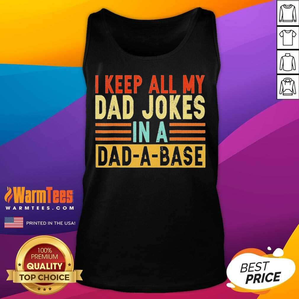 I Keep All My Dad Jokes In A Dad-a-base Tank Top