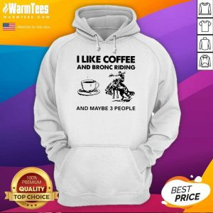 I Like Coffee And Bronc Riding And Maybe 3 People Hoodie