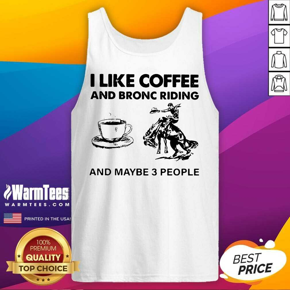 I Like Coffee And Bronc Riding And Maybe 3 People Tank Top