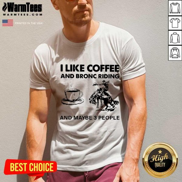 I Like Coffee And Bronc Riding And Maybe 3 People V-neck