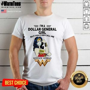 I'm A Dollar General Girl But You Can Call Me Wonder Woman Shirt