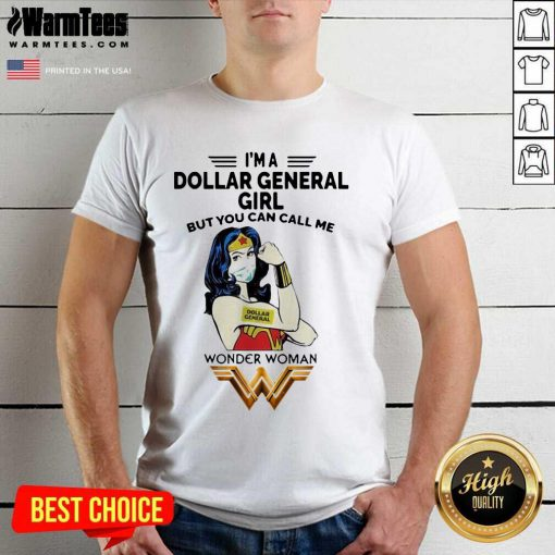 I'm A Dollar General Girl But You Can Call Me Wonder Woman Shirt