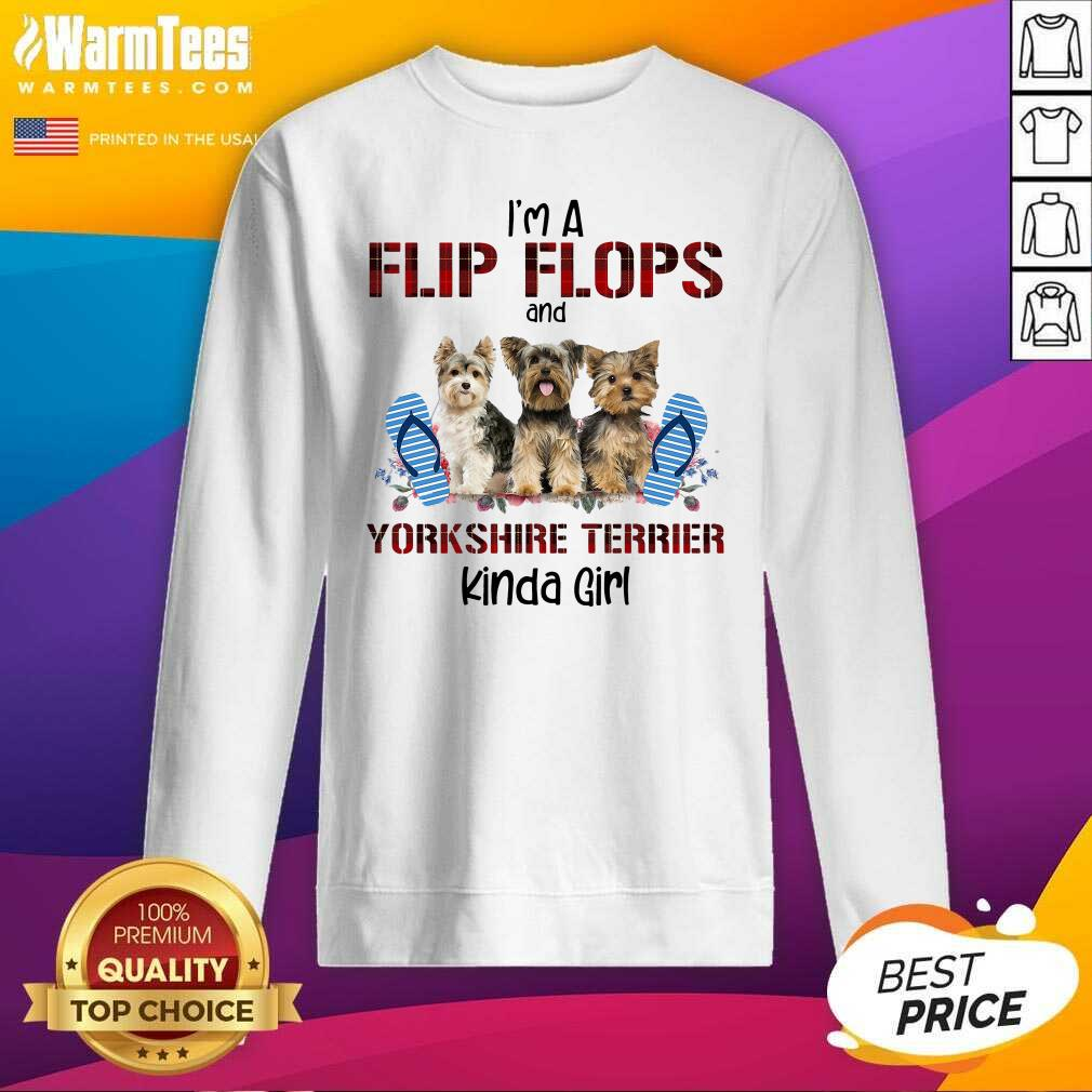 I'm A Flip Flops And Yorkshire Terrier Kinda Girl SweatShirt  - Design By Warmtees.com