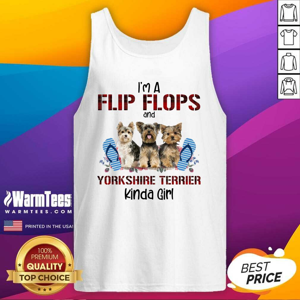 I'm A Flip Flops And Yorkshire Terrier Kinda Girl Tank Top  - Design By Warmtees.com