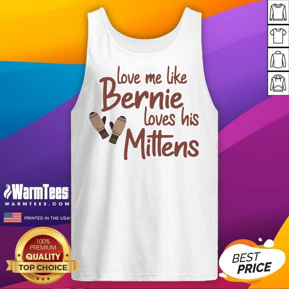 Love Me Like Bernie Loves His Mittens Tank Top