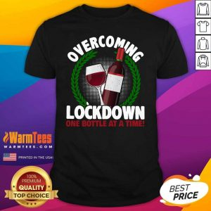Overcoming Lockdown One Bottle At A Time Wine Shirt