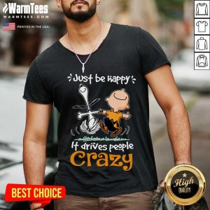 Snoopy And Charlie Brown Just Be Happy It Drives People Crazy V-neck