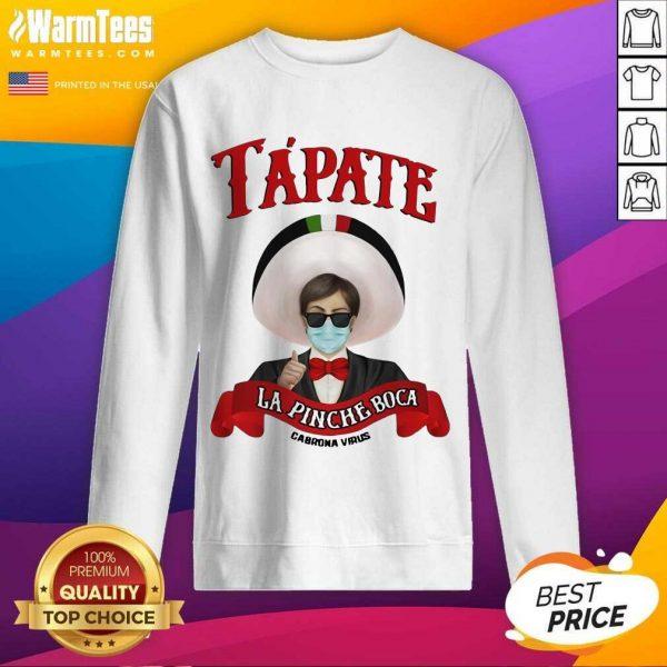 Tapate La Pinche Boca Cabrona Virus Parody SweatShirt
