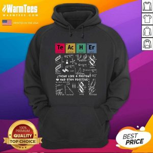 Think Like A Proton And Stay Positive Chemistry Hoodie