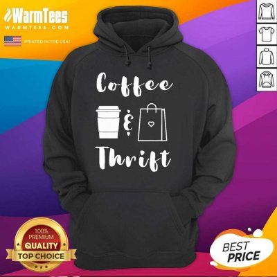Coffee And Thrift Novelty Hoodie