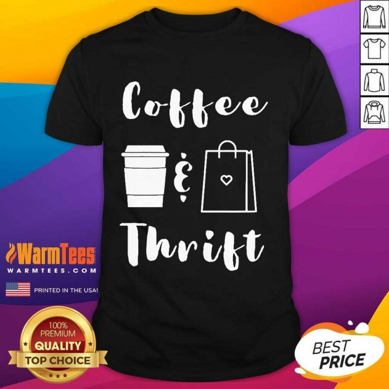 Coffee And Thrift Novelty Shirt