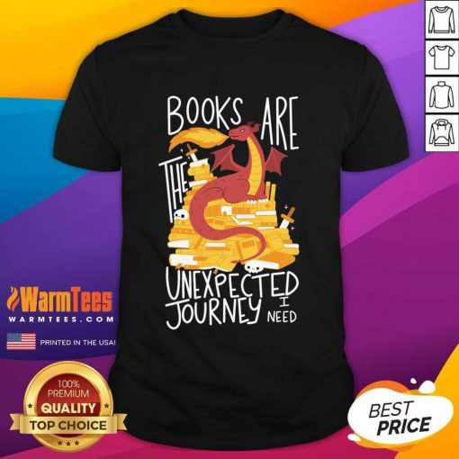 Dragon Books Are The Unexpected Journey I Need Shirt