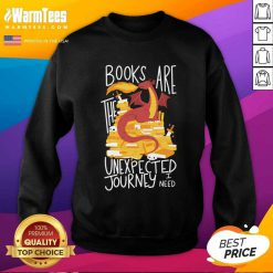 Dragon Books Are The Unexpected Journey I Need SweatShirt
