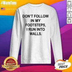 Awesome Follow Footsteps Walls Great 5 Sweatshirt