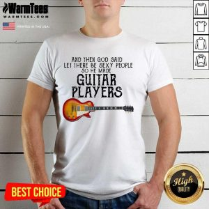 Awesome Guitar Player God Sexy Terrific Shirt