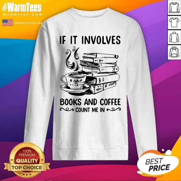 If It Involves Books And Coffee Count Me In SweatShirt