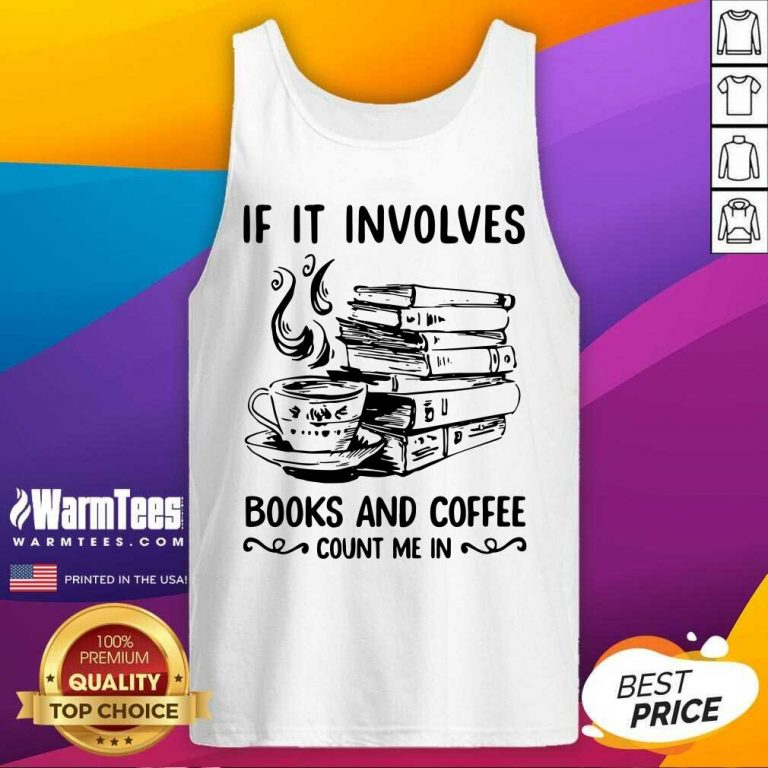 If It Involves Books And Coffee Count Me In Tank Top