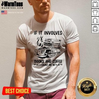 If It Involves Books And Coffee Count Me In V-neck