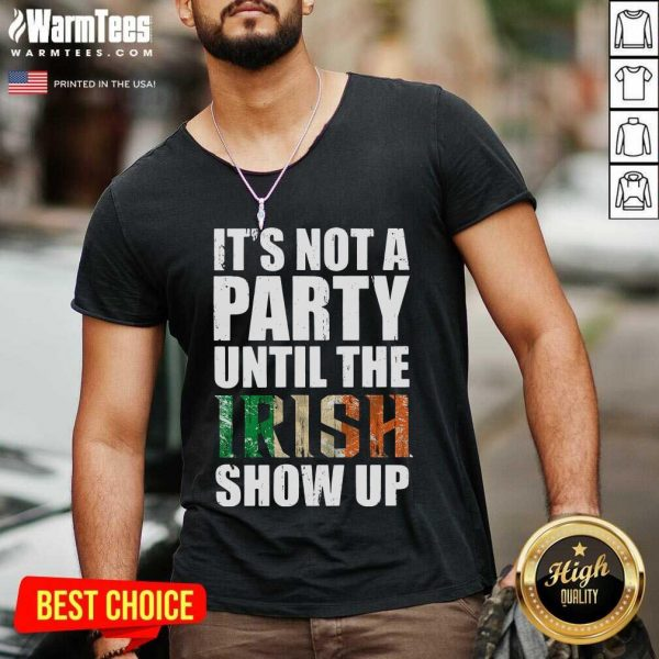 St Patrick's Day It's Not A Party Until The Irish Show Up V-neck