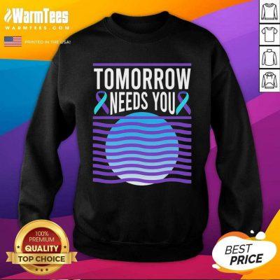 Tomorrow Needs You Suicide Awareness SweatShirt