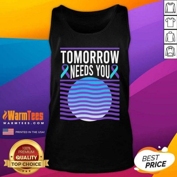 Tomorrow Needs You Suicide Awareness Tank Top