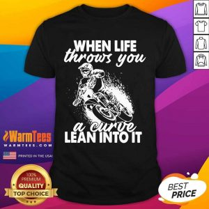 When Life Throws You A Curve Lean Into It Shirt