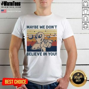 Excellent Aliens Maybe Believe Vintage Shirt