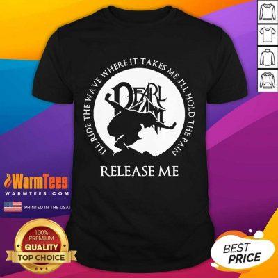 Excellent Pain Release Me Pearl Jam Shirt