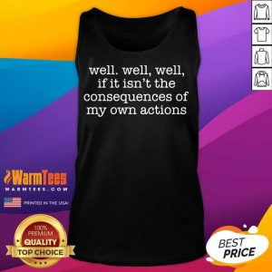 Excellent Well Well Well Consequences Tank Top