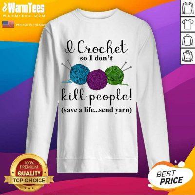 Excellent Wool I Crochet Life Send 2 Sweatshirt
