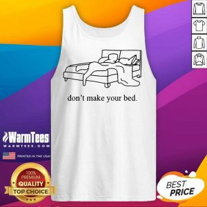 Fantastic Dont Make Your Bed Relaxed Tank Top