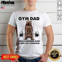 Fantastic Gym Dad Except Stronger 5 Shirt