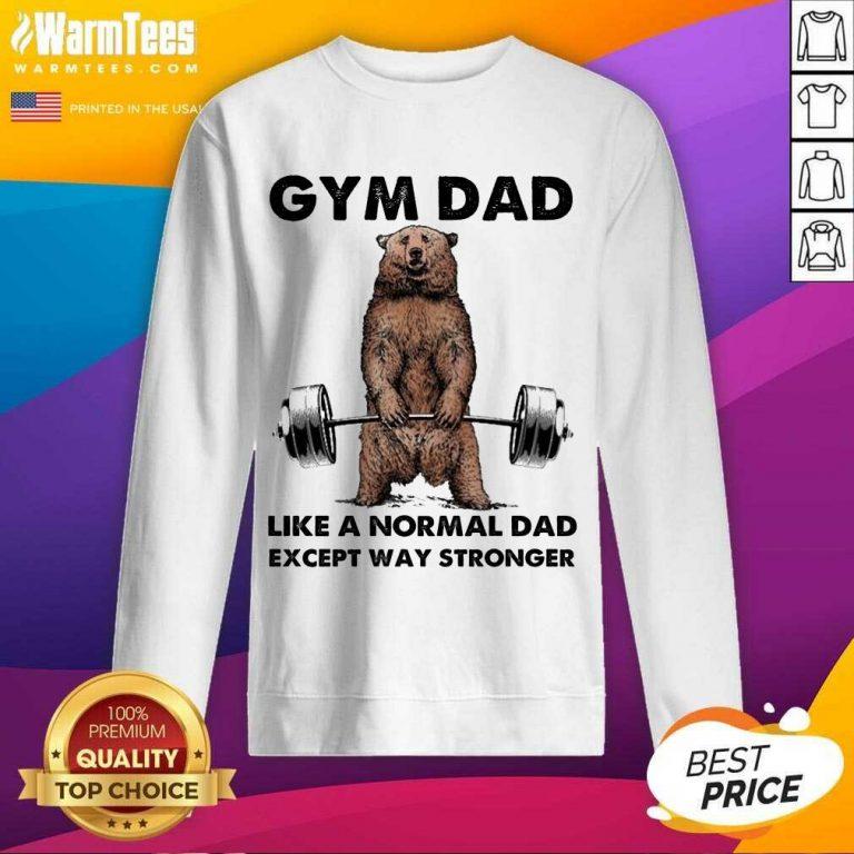 Fantastic Gym Dad Except Stronger 5 Sweatshirt