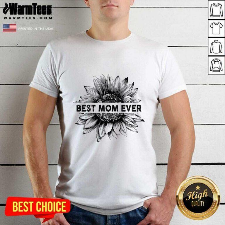 Best Mom Ever Sunflower Mother Day Shirt