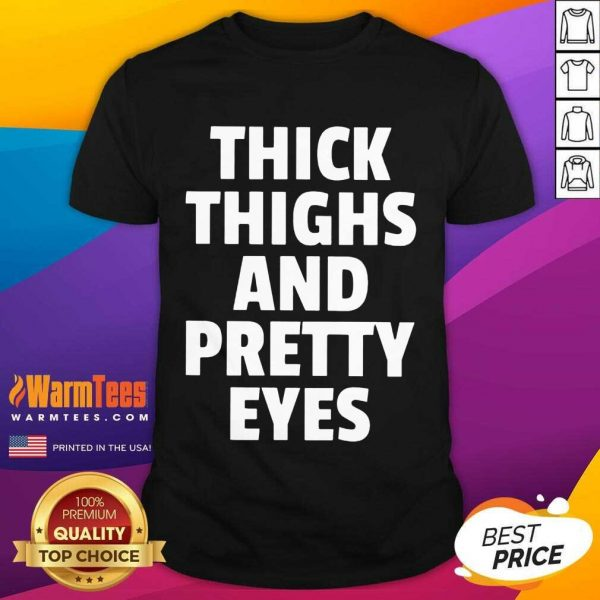 Funny I Think Thighs And Petty Eyes Shirt