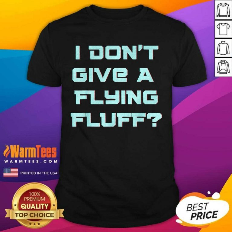 No Fluffs Given Cute Fluffy Idga Flying Fluff Joke Fun Shirt