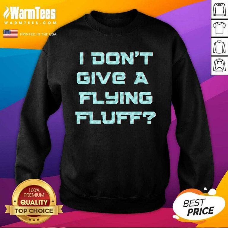 No Fluffs Given Cute Fluffy Idga Flying Fluff Joke Fun SweatShirt