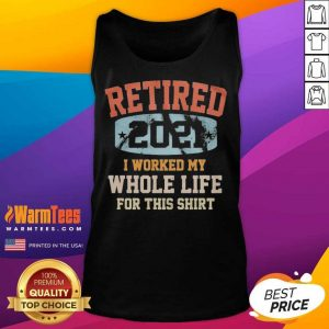 Vintage Retired 2021 I Worked My Whole Life For This Tank Top