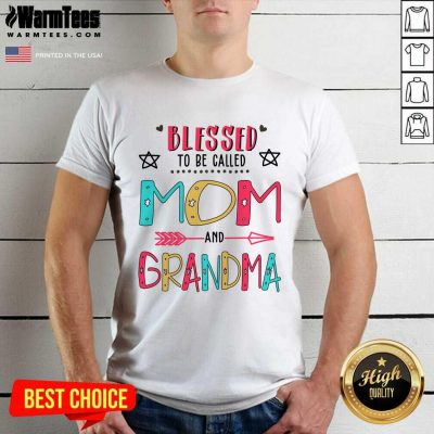 Blessed To Be Called Mom And Grandma Mother Day Shirt