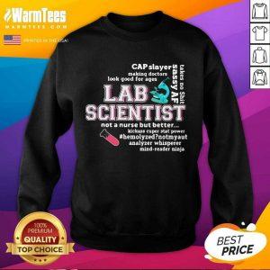 Cap Slayer Sassy Af Lab Scientist Not A Nurse But Better SweatShirt