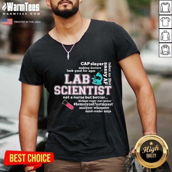 Cap Slayer Sassy Af Lab Scientist Not A Nurse But Better V-neck