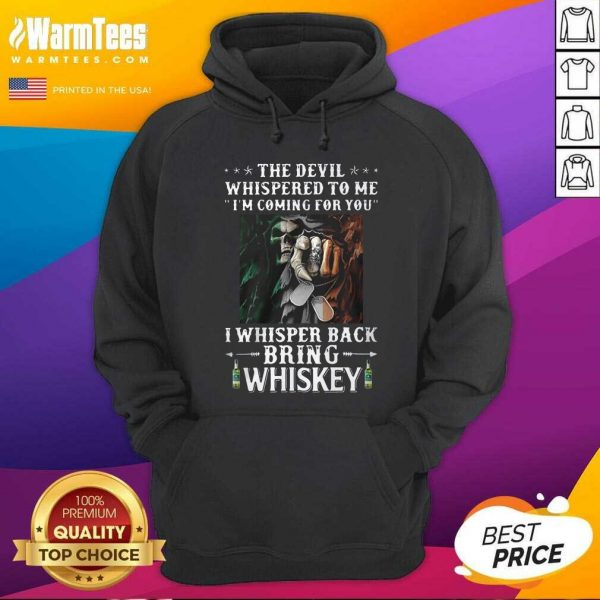 Death The Devil Whispered To Me I'm Coming For You I Whisper Back Bring Whiskey Hoodie