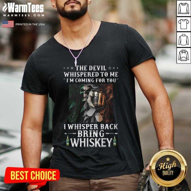 Death The Devil Whispered To Me I'm Coming For You I Whisper Back Bring Whiskey V-neck