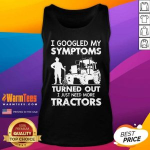 I Googled My Symptoms Turns Out I Just Need More Tractors Tank Top